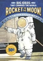 Rocket to the Moon! - Big Ideas That Changed the World #1 ebook by Don Brown