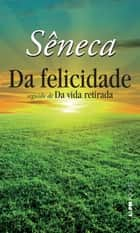 Da Felicidade ebook by Sêneca, Lúcia Sá Rebello, Ellen Itanajara Neves Vranas