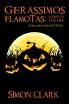 Gerassimos Flamotas: A Day in the Life - A Halloween Short Story ebook by Simon Clark