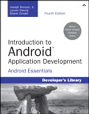 Introduction to Android Application Development - Android Essentials ebook by Joseph Annuzzi Jr., Lauren Darcey, Shane Conder