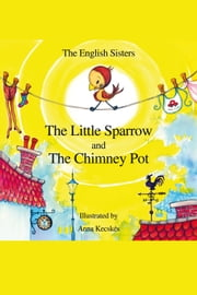 The Little Sparrow and the Chimney Pot - Story Time for Kids with NLP by The English Sisters ebook by Violeta Zuggo