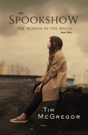 Spookshow 3 - The Women in the Walls ebook by Tim McGregor