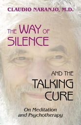 The Way of Silence and the Talking Cure ebook by Naranjo, Claudio
