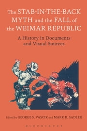 The Stab-in-the-Back Myth and the Fall of the Weimar Republic - A History in Documents and Visual Sources ebook by