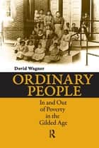 Ordinary People - In and Out of Poverty in the Gilded Age ebook by David Wagner