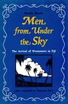 Men from Under the Sky - The Arrival of Westerners in Fiji ebook by