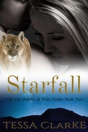 Starfall - The Cat Shifters of White Peaks Paranormal Romance, #2 ebook by Tessa Clarke