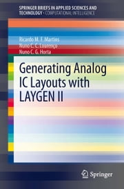 Generating Analog IC Layouts with LAYGEN II ebook by Ricardo M. F. Martins,Nuno C. C. Lourenço,Nuno Horta