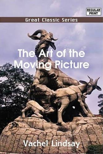 The Art Of The Moving Picture ebook by Vachel Lindsay