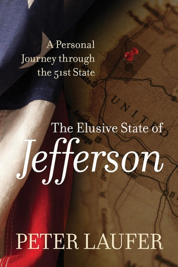 Elusive State of Jefferson - A Journey through the 51st State ebook by Peter Laufer
