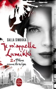 Blanc comme la neige (Je m'appelle Lumikki, Tome 2) ebook by Salla Simukka