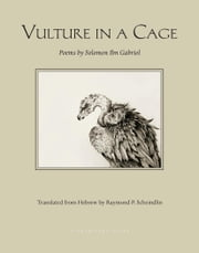 Vulture in a Cage - Poems by Solomon Ibn Gabirol ebook by Solomon Ibn Gabirol,Raymond P. Scheindlin