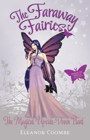 The Magical Upside-Down Plant - The Faraway Fairies: Book Eight ebook by Eleanor Coombe,Andrew Smith