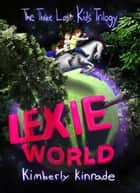 Lexie World - Three Lost Kids, #1 ebook by Kimberly Kinrade