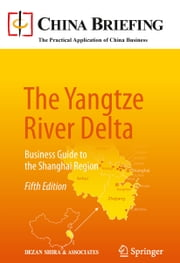 The Yangtze River Delta - Business Guide to the Shanghai Region ebook by Chris Devonshire-Ellis,Samantha L. Jones,Eunice Ku,Dezan Shira & Associates