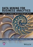 Data Mining for Business Analytics - Concepts, Techniques, and Applications with JMP Pro ebook by Galit Shmueli, Peter C. Bruce, Mia L. Stephens,...