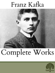 The Complete Works of Franz Kafka ebook by Franz Kafka