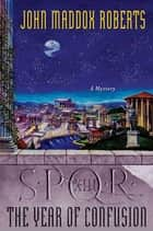 SPQR XIII: The Year of Confusion ebook by John Maddox Roberts