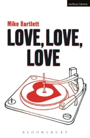 Love, Love, Love ebook by Mike Bartlett,James Grieve