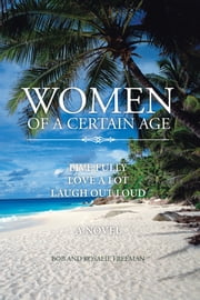 Women of a Certain Age - Live Fully Love a Lot Laugh Out Loud ebook by Bob Freeman; Rosalie Freeman