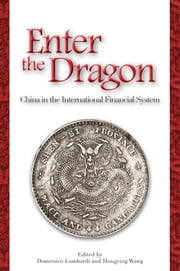Enter the Dragon - China in the International Financial System ebook by Domenico Lombardi,Hongying Wang