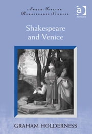 Shakespeare and Venice ebook by Professor Graham Holderness,Professor Michele Marrapodi