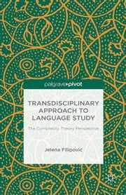 Transdisciplinary Approach to Language Study - The Complexity Theory Perspective ebook by J. Filipovi?