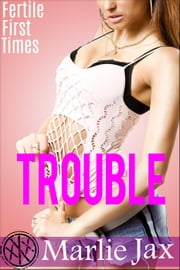 Trouble - Fertile First Times ebook by Marlie Jax