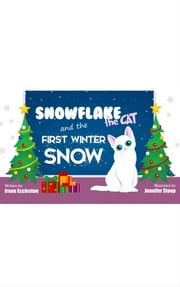 Snowflake the Cat and the First Winter Snow - Children's Picture Book ebook by Irene Eccleston