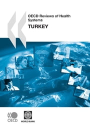 OECD Reviews of Health Systems: Turkey 2008 ebook by Collective
