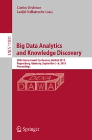 Big Data Analytics and Knowledge Discovery - 20th International Conference, DaWaK 2018, Regensburg, Germany, September 3–6, 2018, Proceedings ebook by Carlos Ordonez, Ladjel Bellatreche