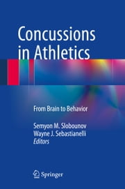 Concussions in Athletics - From Brain to Behavior ebook by