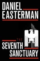 The Seventh Sanctuary ebook by Daniel Easterman