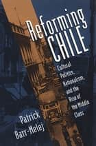 Reforming Chile ebook by Patrick Barr-Melej