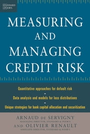 Measuring and Managing Credit Risk ebook by Arnaud de Servigny,Olivier Renault