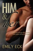 Him & Her ebook by Emily Eck