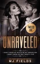 Unraveled - I didn't know he would be my unraveling. I didn't know he was twenty-five. ebook by MJ Fields