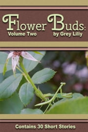 Flower Buds: Volume Two - Flower Buds, #2 ebook by Grey Liliy