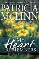 My Heart Remembers (Wyoming Wildflowers series) ebook by Patricia McLinn