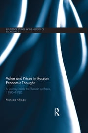Value and Prices in Russian Economic Thought - A journey inside the Russian synthesis, 1890–1920 ebook by François Allisson