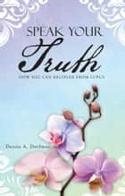 Speak Your Truth ebook by Denise A. Dorfman
