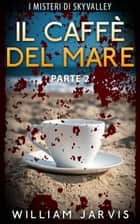 Il Caffè Del Mare ebook by William Jarvis