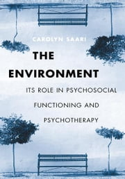 The Environment - Its Role in Psychosocial Functioning and Psychotherapy ebook by Carolyn Saari