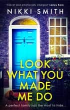 Look What You Made Me Do - The most emotional, gripping gut punch of a thriller of 2021 ebook by Nikki Smith