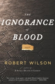 The Ignorance of Blood - A Novel ebook by Robert Wilson