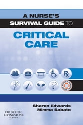 A Nurse's Survival Guide to Critical Care ebook by Sharon L. Edwards,Mimma Sabato