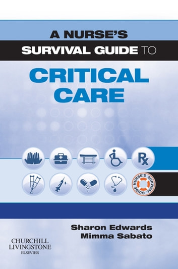 A Nurse's Survival Guide to Critical Care E-Book ebook by Sharon L. Edwards, MSc DIPN(LON) PGCEA RGN,Mimma Sabato, BSc(Hons), MA, PgDL, RGN