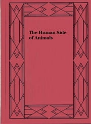 The Human Side of Animals ebook by Royal Dixon