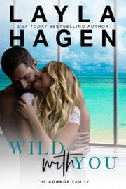 Wild With You - The Connor Family, #2 ebook by Layla Hagen