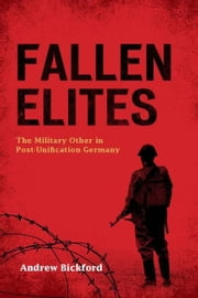Fallen Elites - The Military Other in Post–Unification Germany ebook by Andrew Bickford
